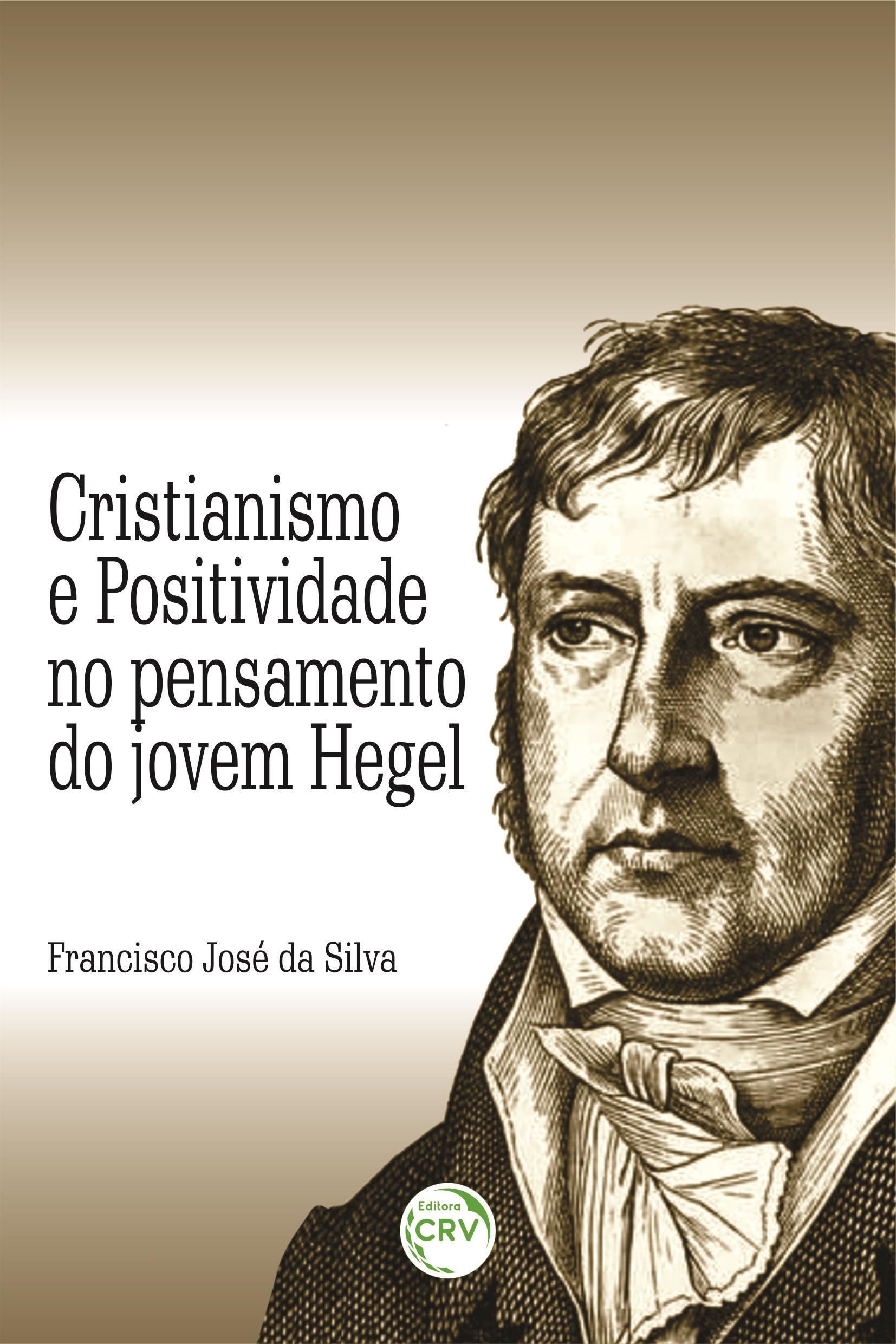 Capa do livro: CRISTIANISMO E POSITIVIDADE NO PENSAMENTO DO JOVEM HEGEL