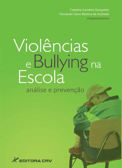 Capa do livro: VIOLÊNCIAS E BULLYING NA ESCOLA:<br>análise e prevenção