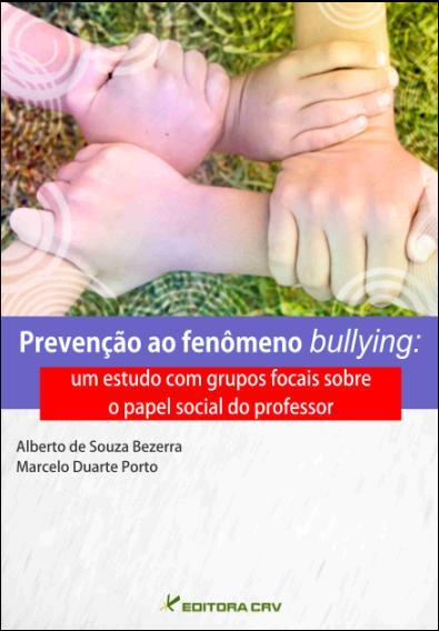 Capa do livro: PREVENÇÃO AO FENÔMENO BULLYING:<br>um estudo com grupos focais sobre o papel social do professor