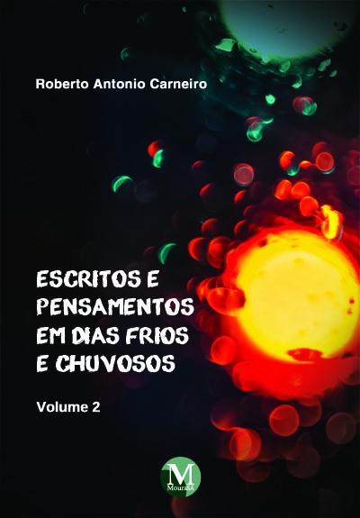 Capa do livro: ESCRITOS E PENSAMENTOS EM DIAS FRIOS E CHUVOSOS<br>VOLUME 2