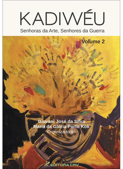 Capa do livro: KADIWÉU:<BR> senhoras da arte, senhores da guerra <br>Volume II