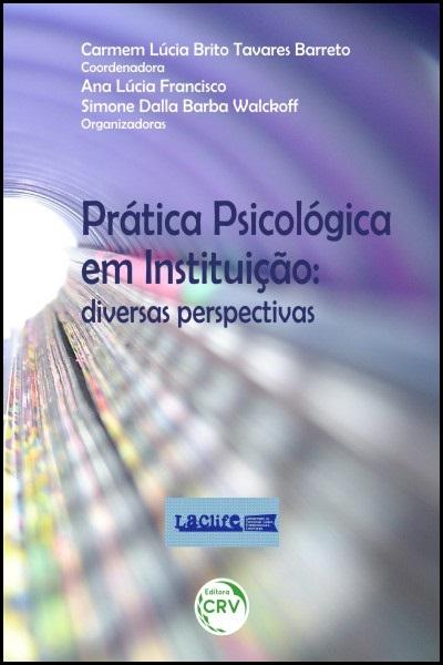 Capa do livro: PRÁTICA PSICOLÓGICA EM INSTITUIÇÃO:<br>diversas perspectivas