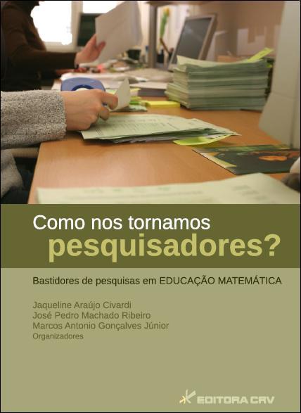 Capa do livro: COMO NOS TORNAMOS PESQUISADORES?<BR>Bastidores de Pesquisas em Educação Matemática