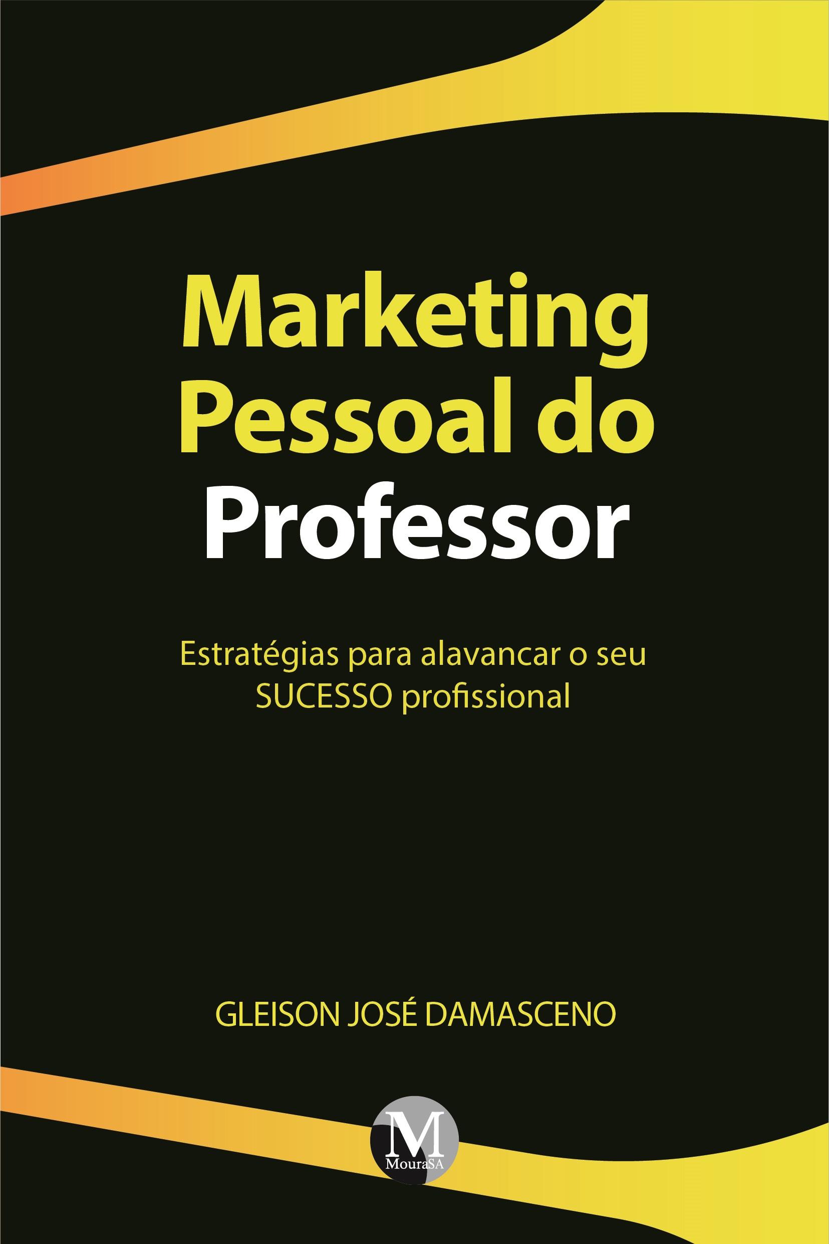 Capa do livro: MARKETING PESSOAL DO PROFESSOR: <br>Estratégias para alavancar o seu SUCESSO profissional