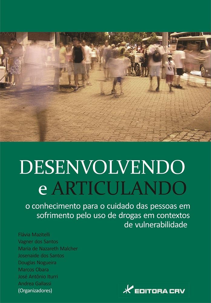 Capa do livro: DESENVOLVENDO E ARTICULANDO O CONHECIMENTO PARA O CUIDADO DAS PESSOAS EM SOFRIMENTO PELO USO DE DROGAS EM CONTEXTOS DE VULNERABILIDADE