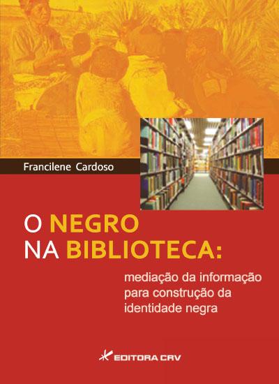 Capa do livro: O NEGRO NA BIBLIOTECA:<br> mediação da informação para construção da identidade negra