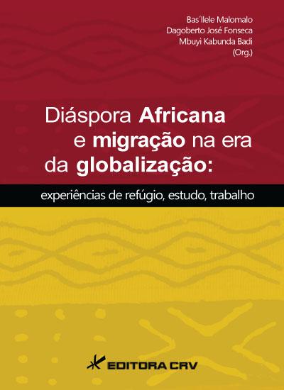 Capa do livro: DIÁSPORA AFRICANA E MIGRAÇÃO NA ERA DA GLOBALIZAÇÃO:<br>experiências de refúgio, estudo, trabalho