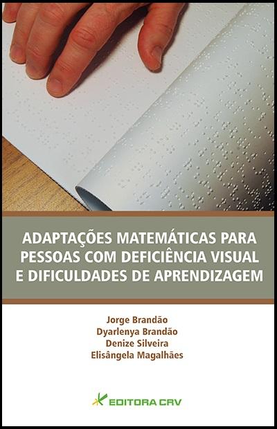 Capa do livro: ADAPTAÇÕES MATEMÁTICAS PARA PESSOAS COM DEFICIÊNCIA VISUAL E DIFICULDADES DE APRENDIZAGEM...