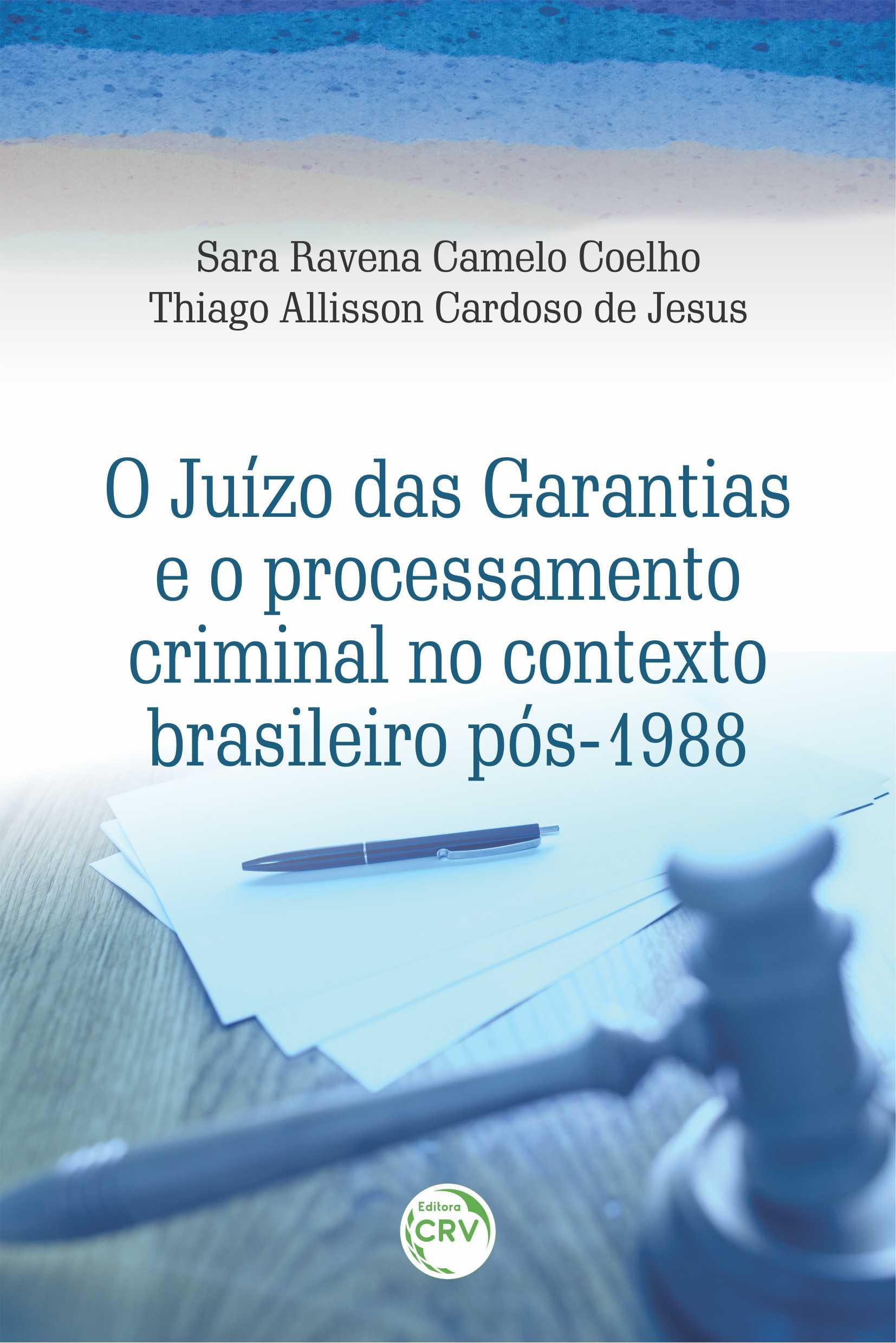 Capa do livro: O JUÍZO DAS GARANTIAS E O PROCESSAMENTO CRIMINAL NO CONTEXTO BRASILEIRO PÓS-1988