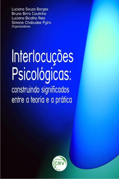 Capa do livro: INTERLOCUÇÕES PSICOLÓGICAS:<br>construindo significados entre a teoria e a pratica