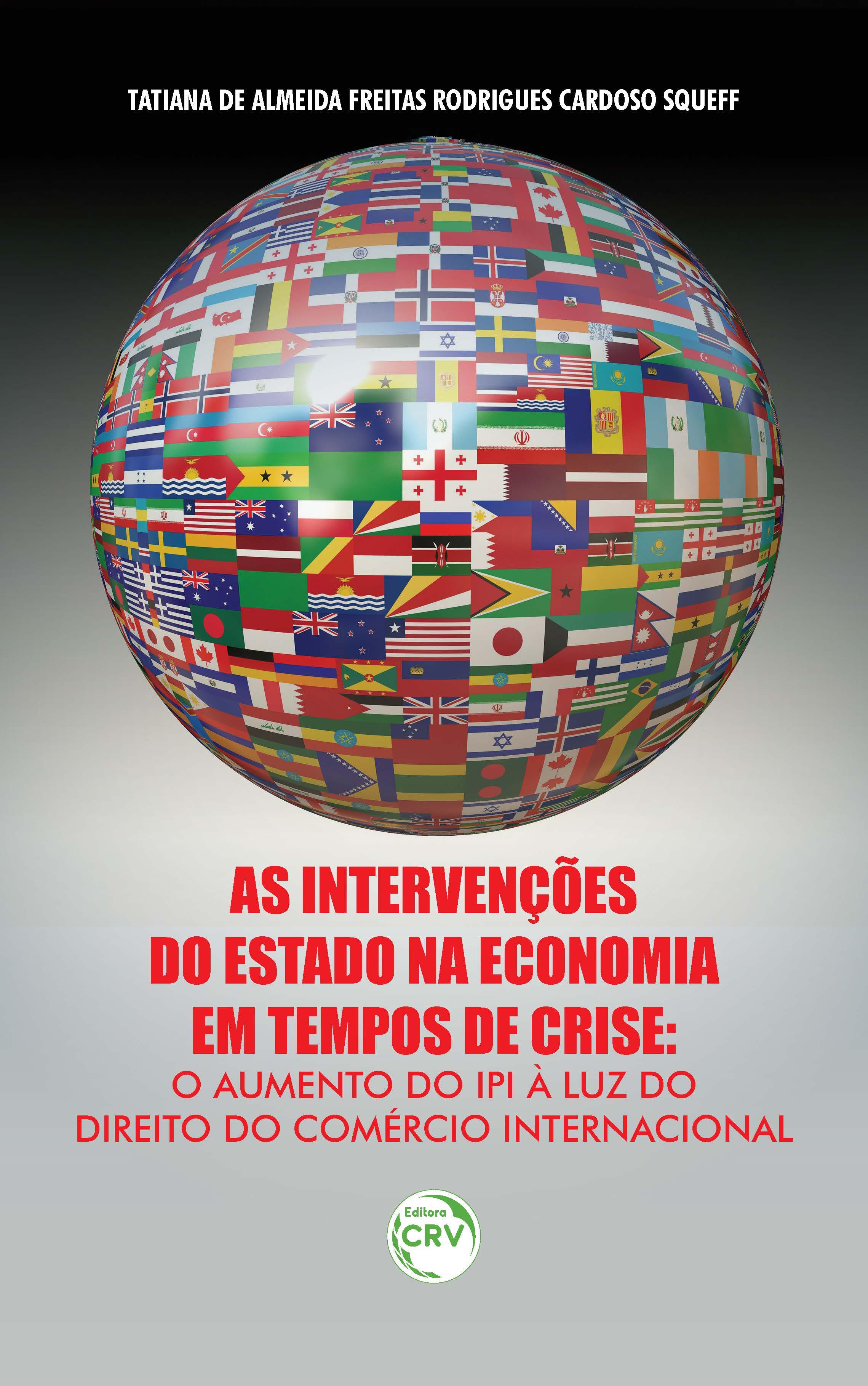 Capa do livro: AS INTERVENÇÕES DO ESTADO NA ECONOMIA EM TEMPOS DE CRISE:<br>o aumento do IPI à luz do Direito do comércio internacional