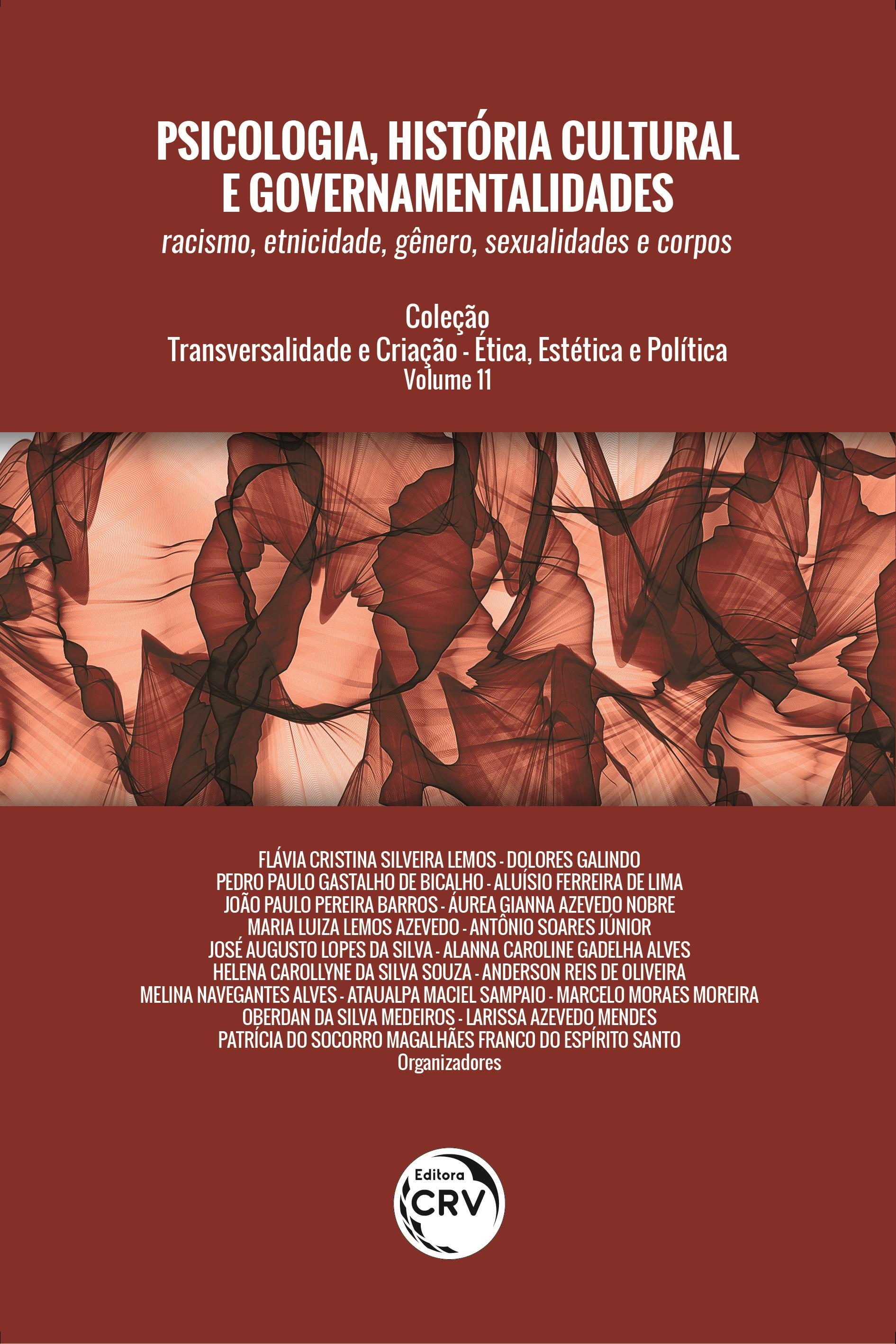 Capa do livro: PSICOLOGIA, HISTÓRIA CULTURAL E GOVERNAMENTALIDADES: <br>racismo, etnicidade, gênero, sexualidades e corpos Coleção: Transversalidade e Criação - Ética, Estética e Política <br>Volume 11