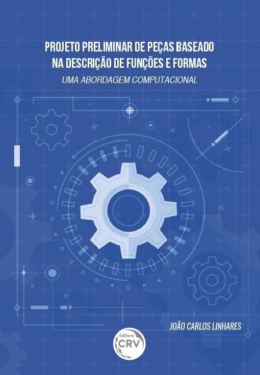 Capa do livro: PROJETO PRELIMINAR DE PEÇAS BASEDO NA DESCRIÇÃO DE FUNÇÕES E FORMAS – UMA ABORDAGEM COMPUTACIONAL