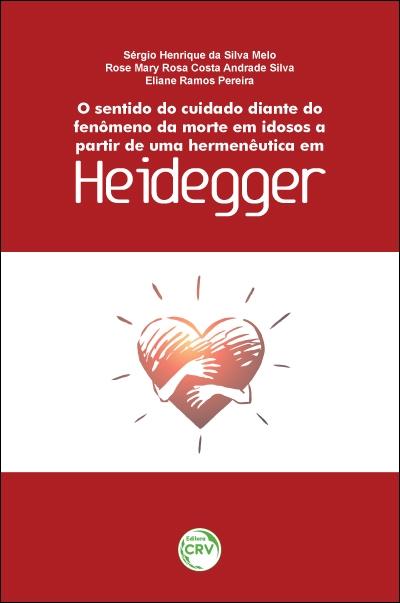 Capa do livro: O SENTIDO DO CUIDADO DIANTE DO FENÔMENO DA MORTE EM IDOSOS A PARTIR DE UMA HERMENÊUTICA EM HEIDEGGER