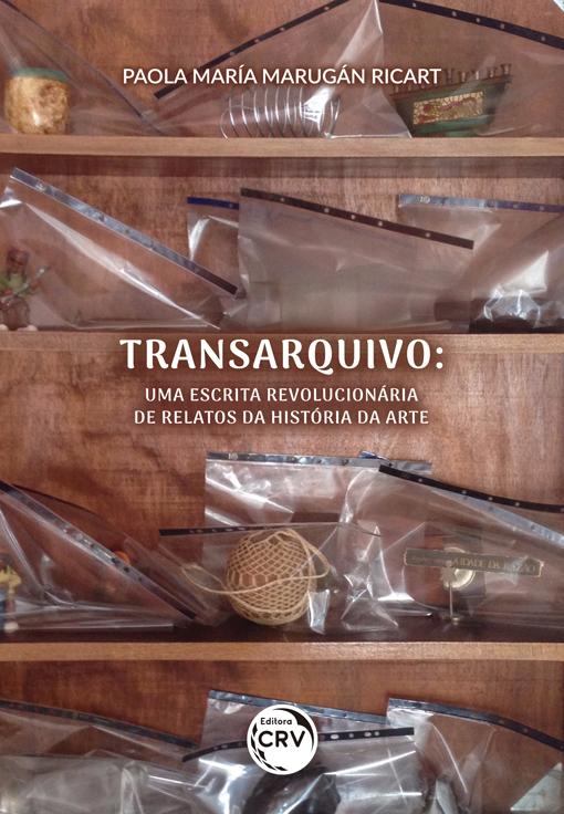 Capa do livro: TRANSARQUIVO:<br> uma escrita revolucionária de relatos da história da arte