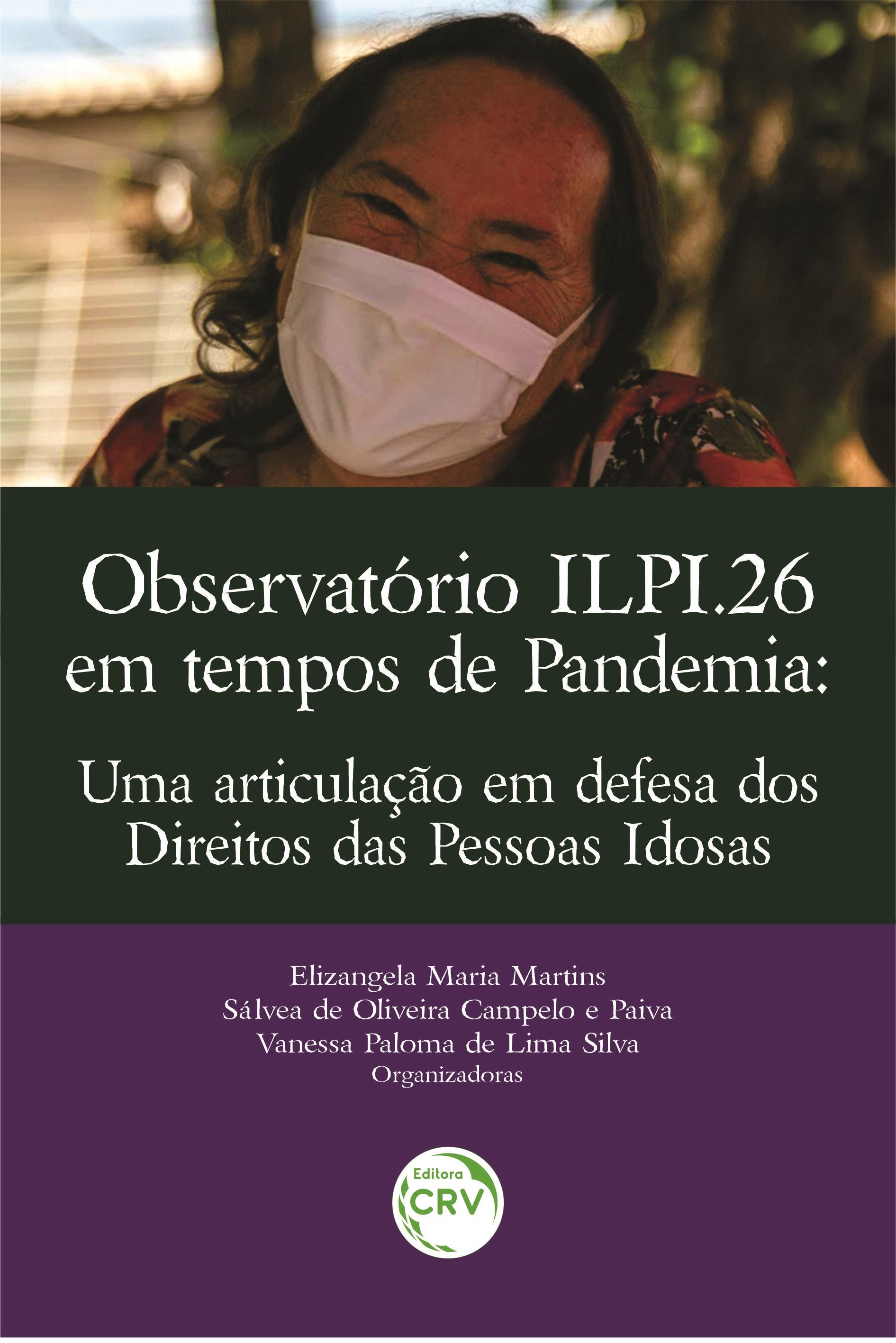 Capa do livro: OBSERVATÓRIO ILPI.26 EM TEMPOS DE PANDEMIA:<br>Uma articulação em defesa dos Direitos das Pessoas Idosas