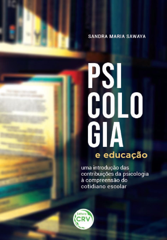 Capa do livro: PSICOLOGIA E EDUCAÇÃO: <br>uma introdução das contribuições da psicologia à compreensão do cotidiano escolar