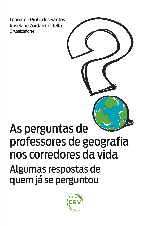 Capa do livro: AS PERGUNTAS DE PROFESSORES DE GEOGRAFIA NOS CORREDORES DA VIDA – Algumas respostas de quem já se perguntou