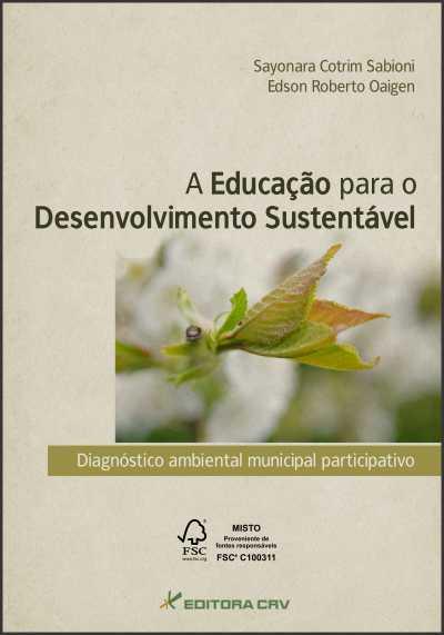 Capa do livro: A EDUCAÇÃO PARA O DESENVOLVIMENTO SUSTENTÁVEL<br>Diagnóstico Ambiental Municipal Participativo