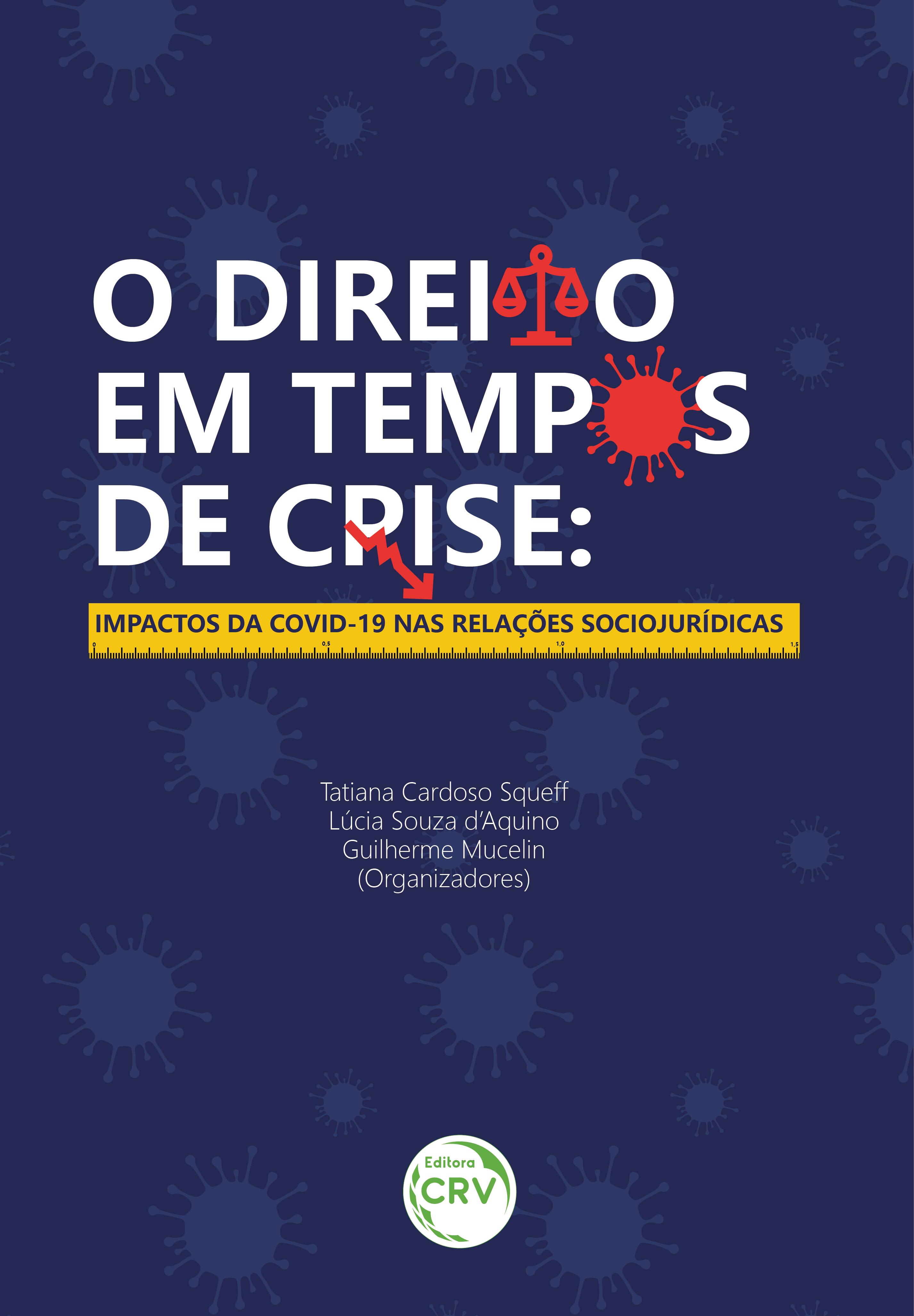 Capa do livro: O DIREITO EM TEMPOS DE CRISE: <br>impactos da Covid-19 nas relações sociojurídicas