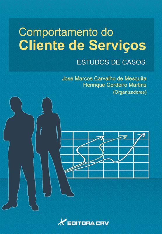 Capa do livro: COMPORTAMENTO DO CLIENTE DE SERVIÇOS:<br> Estudos de Casos