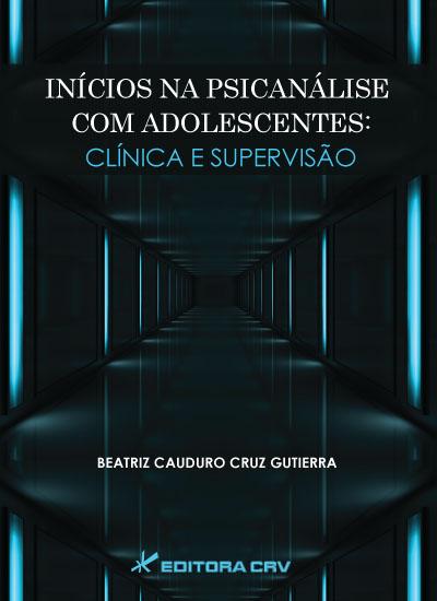Capa do livro: INÍCIOS NA PSICANÁLISE COM ADOLESCENTES:<br>clínica e supervisão