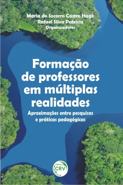 Capa do livro: FORMAÇÃO DE PROFESSORES EM MÚLTIPLAS REALIDADES:<br> aproximações entre pesquisas e práticas pedagógicas