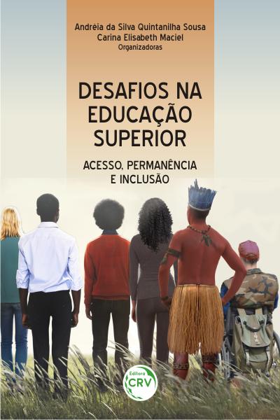 Capa do livro: DESAFIOS NA EDUCAÇÃO SUPERIOR: <br>acesso, permanência e inclusão
