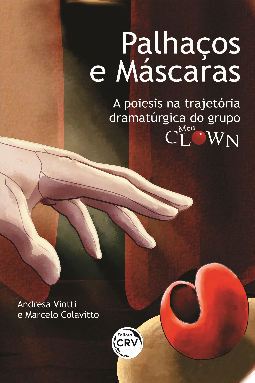 Capa do livro: PALHAÇOS E MÁSCARAS:<br> a poiesis na trajetória dramatúrgica do grupo Meu Clown