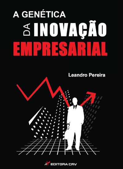 Capa do livro: A GENÉTICA DA INOVAÇÃO EMPRESARIAL