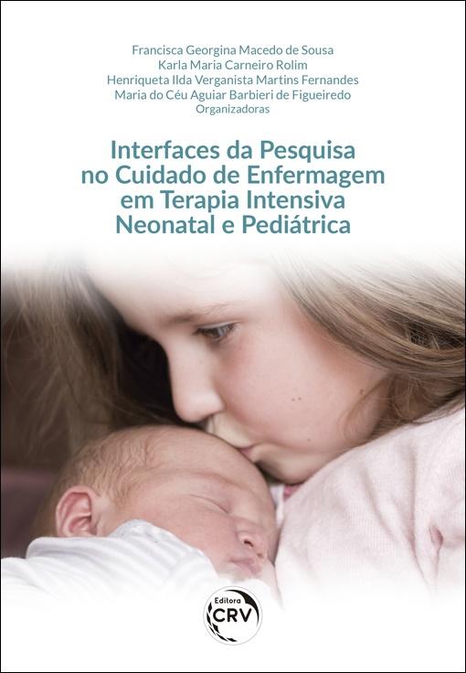 Capa do livro: INTERFACES DA PESQUISA NO CUIDADO DE ENFERMAGEM EM TERAPIA INTENSIVA NEONATAL E PEDIÁTRICA