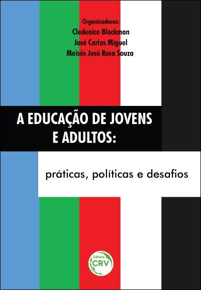 Capa do livro: A EDUCAÇÃO DE JOVENS E ADULTOS:<br> práticas, políticas e desafios