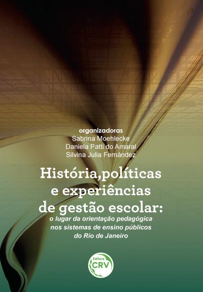 Capa do livro: HISTÓRIA, POLÍTICAS E EXPERIÊNCIAS DE GESTÃO ESCOLAR:<br> o lugar da orientação pedagógica nos sistemas de ensino públicos do Rio de Janeiro