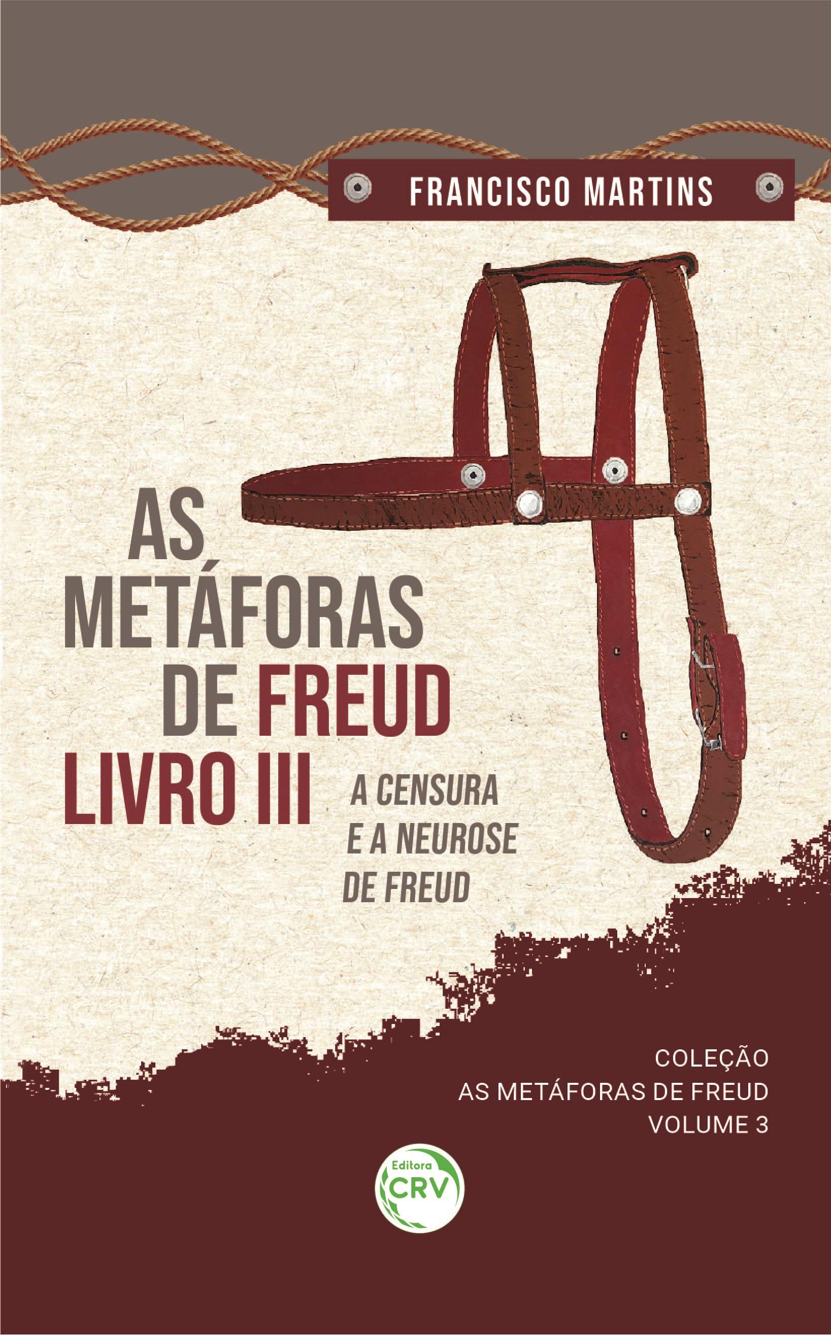 Capa do livro: AS METÁFORAS DE FREUD, LIVRO III, A CENSURA E A NEUROSE DE FREUD<br> <br>Coleção As metáforas de Freud - Volume 3