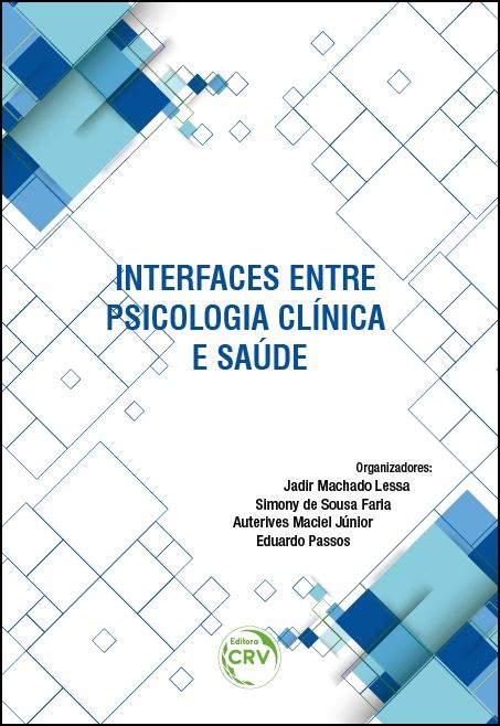 Capa do livro: INTERFACES ENTRE PSICOLOGIA CLÍNICA E SAÚDE