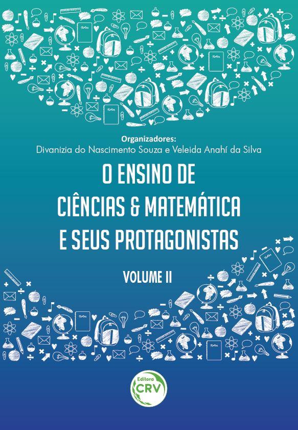 Capa do livro: O ENSINO DE CIÊNCIAS E MATEMÁTICA E SEUS PROTAGONISTAS <br> Volume II