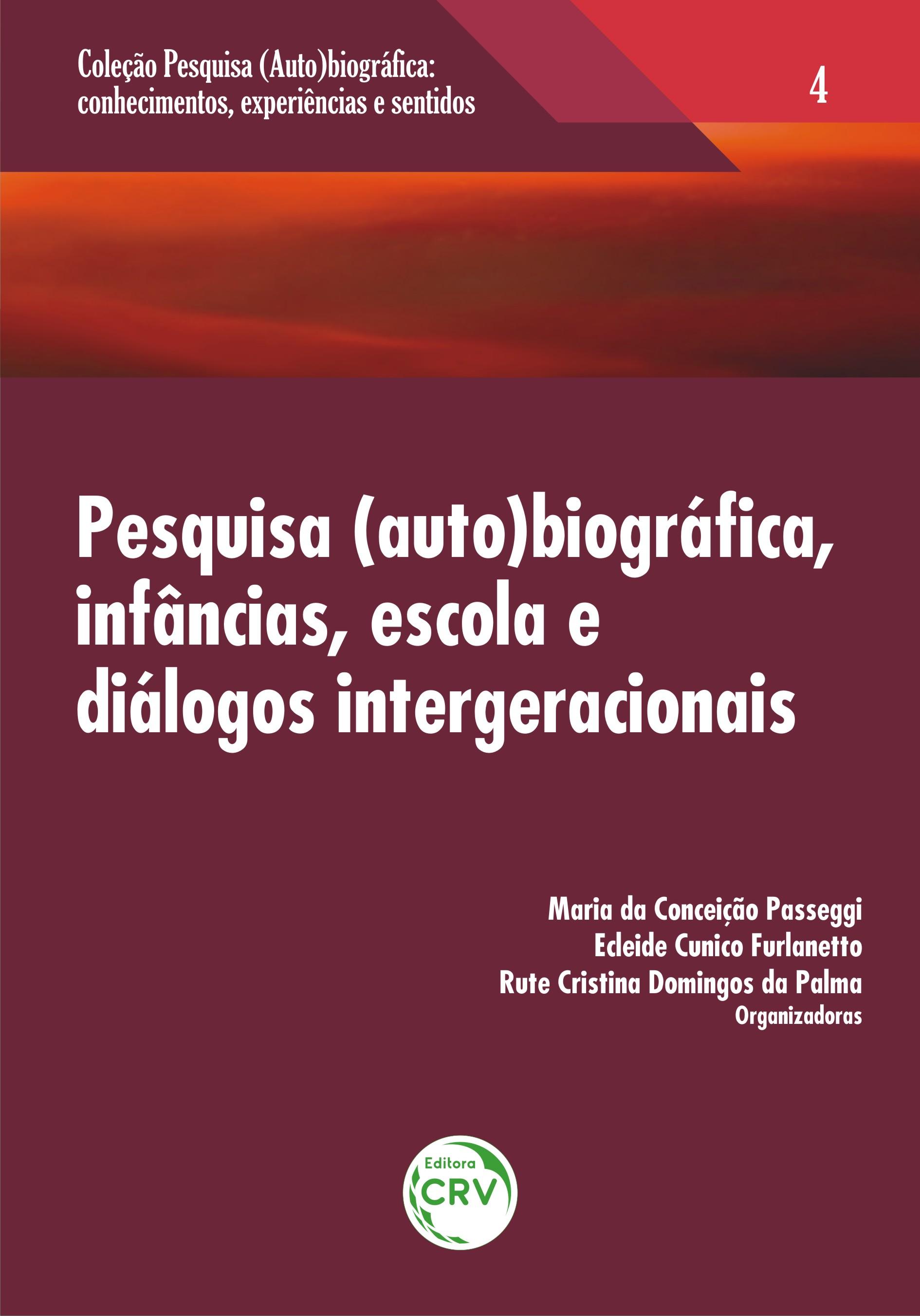 Capa do livro: PESQUISA (AUTO) BIOGRÁFICA, INFÂNCIAS, ESCOLA E DIÁLOGOS INTERGERACIONAIS<br> Volume 4<br>COLEÇÃO: PESQUISA (AUTO)BIOGRÁFICA:<br>Conhecimentos, experiências e sentidos