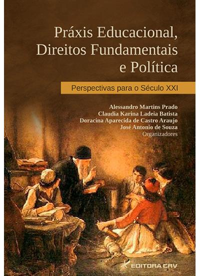 Capa do livro: PRÁXIS EDUCACIONAL, DIREITOS FUNDAMENTAIS E POLÍTICA:<br>perspectivas para o século XXI