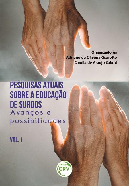 Capa do livro: PESQUISAS ATUAIS SOBRE A EDUCAÇÃO DE SURDOS:<br> Avanços e possibilidades - Volume 1