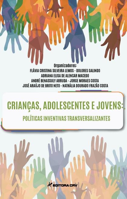 Capa do livro: CRIANÇAS, ADOLESCENTES E JOVENS: políticas inventivas transversalizantes