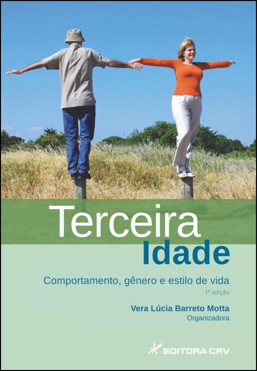 Capa do livro: TERCEIRA IDADE:<BR>comportamento, gênero e estilo de Vida