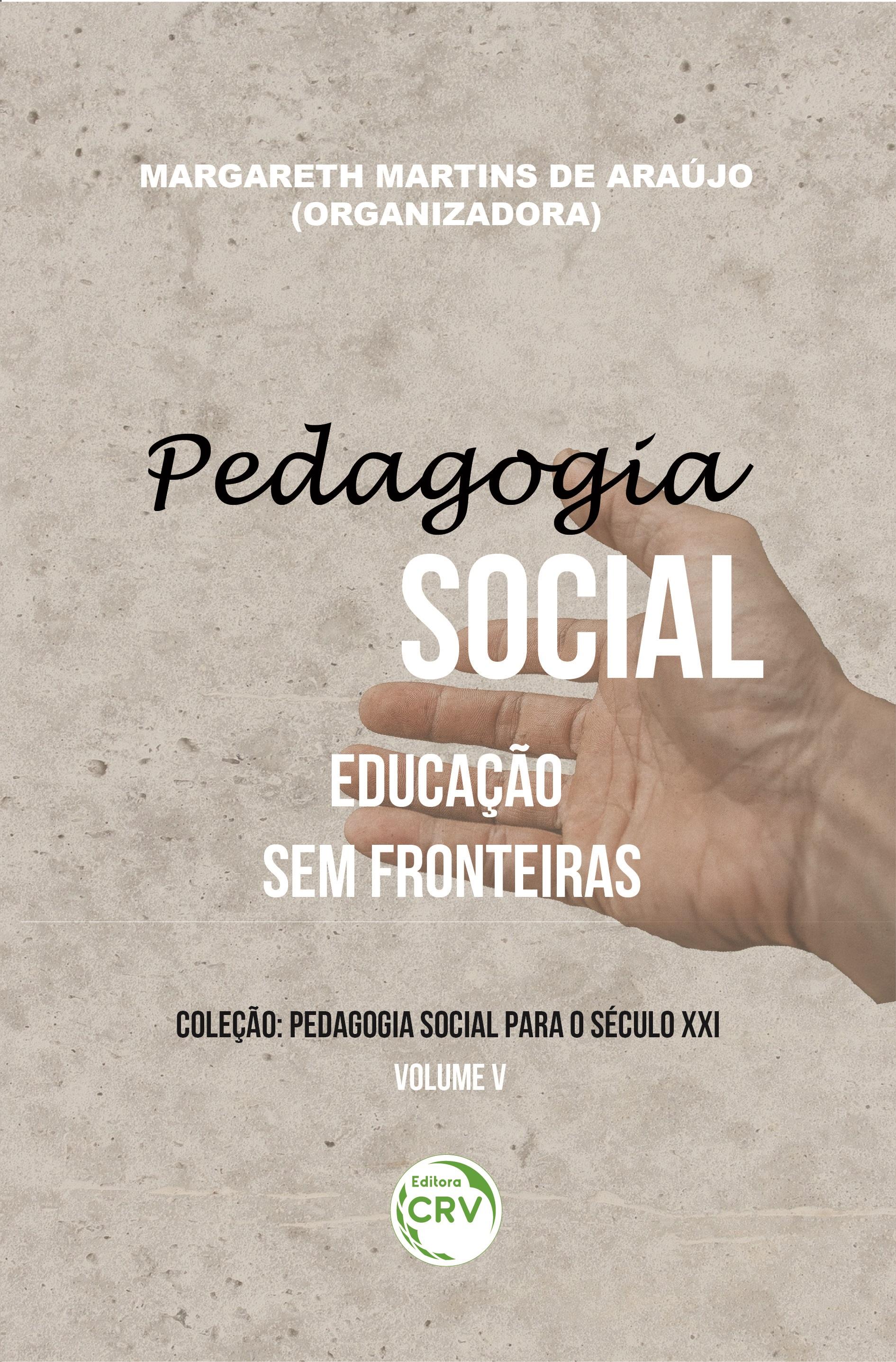 Capa do livro: PEDAGOGIA SOCIAL:<br> educação sem fronteiras <br>Volume V <br>Coleção: Pedagogia Social para o século XXI