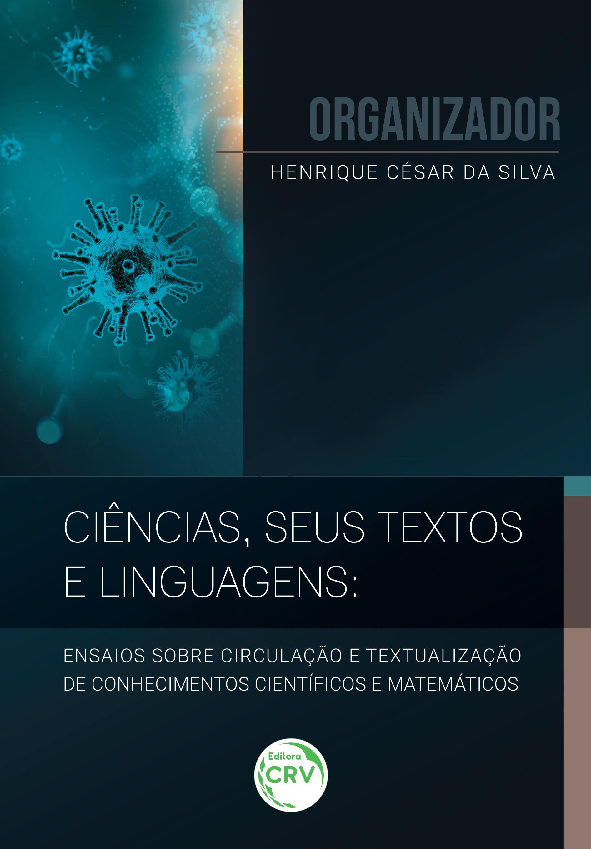 Capa do livro: CIÊNCIAS, SEUS TEXTOS E LINGUAGENS: <br>ensaios sobre circulação e textualização de conhecimentos científicos e matemáticos