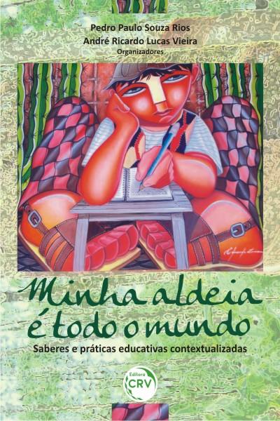 Capa do livro: MINHA ALDEIA É TODO O MUNDO:<br> saberes e práticas educativas contextualizadas