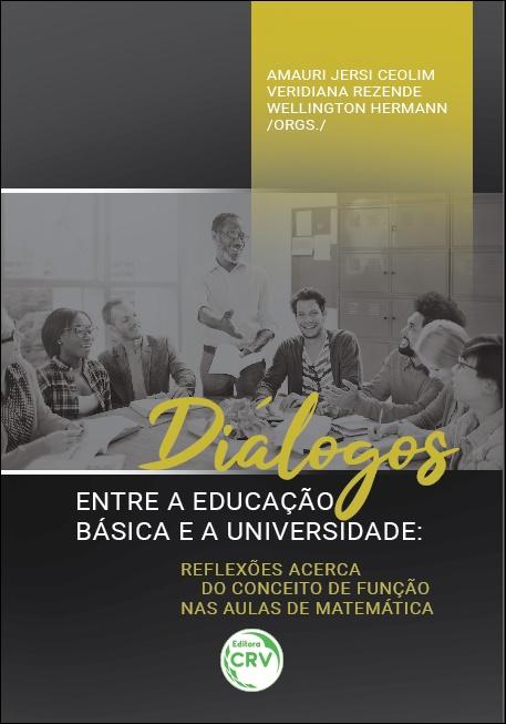 Capa do livro: DIÁLOGOS ENTRE A EDUCAÇÃO BÁSICA E A UNIVERSIDADE:  <br>reflexões acerca do conceito de função nas aulas de Matemática
