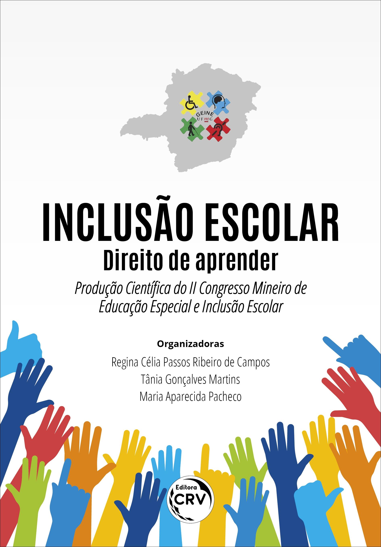 Capa do livro: INCLUSÃO ESCOLAR:<br> direito de aprender – Produção Científica do II Congresso Mineiro de Educação Especial e Inclusão Escolar
