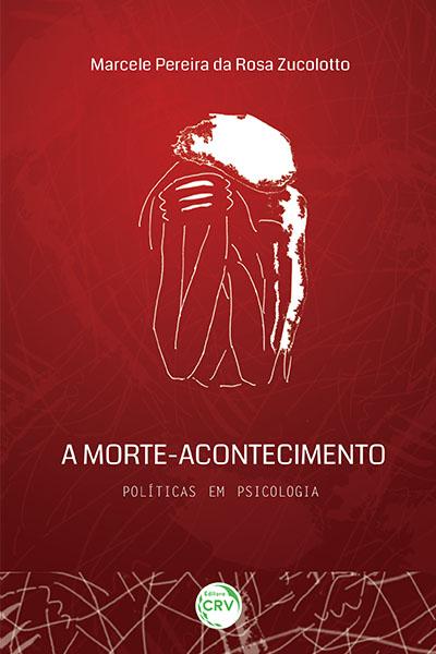 Capa do livro: A MORTE-ACONTECIMENTO: <br>Políticas em Psicologia