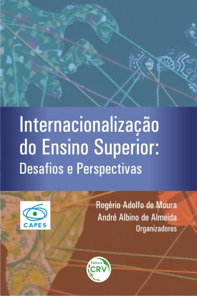 Capa do livro: INTERNACIONALIZAÇÃO DO ENSINO SUPERIOR:<br>desafios e perspectivas