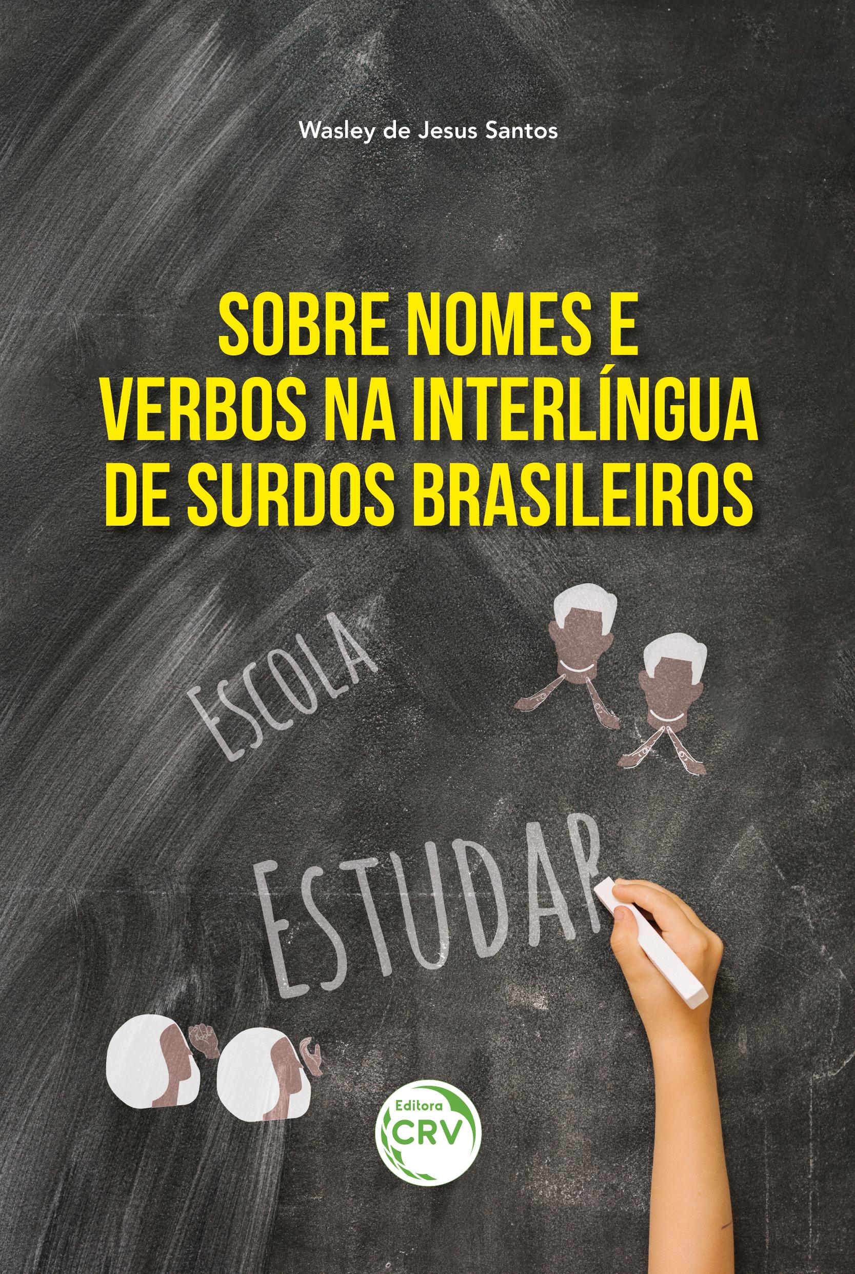 Capa do livro: SOBRE NOMES E VERBOS NA INTERLÍNGUA DE SURDOS BRASILEIROS