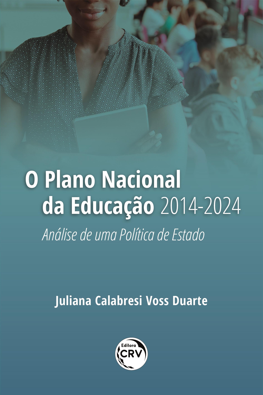 Capa do livro: O PLANO NACIONAL DA EDUCAÇÃO 2014-2024:<br> Análise de uma Política de Estado